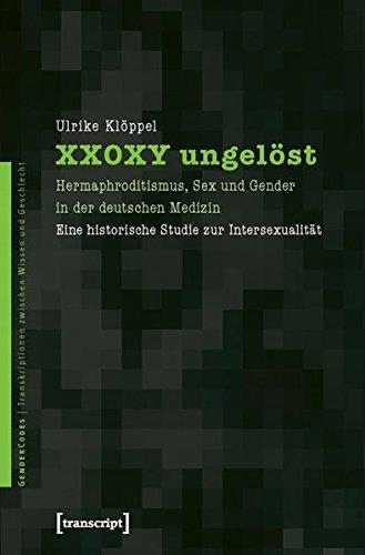XX0XY ungelöst: Hermaphroditismus, Sex und Gender in der deutschen Medizin. Eine historische Studie zur Intersexualität (GenderCodes - Transkriptionen zwischen Wissen und Geschlecht)