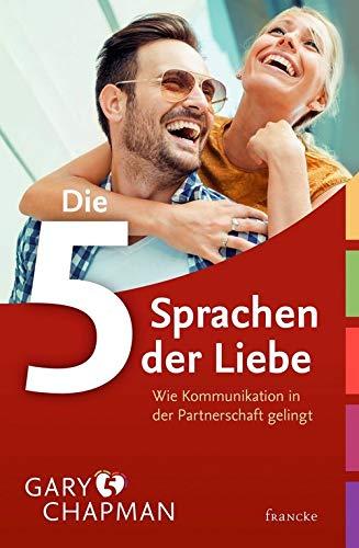 Die 5 Sprachen der Liebe: Wie Kommunikation in der Partnerschaft gelingt