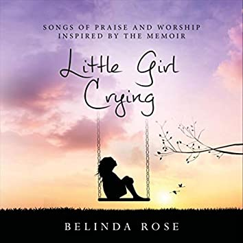 Songs of Praise and Worship Inspired by the Memoir Little Girl Crying