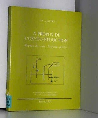 A propos de l'oxydo-reduction : rappel de cours, exercices resolus : preparation aux grandes ecoles,