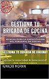 GESTIONA TU BRIGADA DE COCINA!!: Logra que tu cocina trabaje