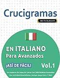 CRUCIGRAMAS EN ITALIANO PARA AVANZADOS - ¡ASÍ DE FÁCIL! - VOL.1 - DELTA CLASSICS - UN CUADERNO DE SOPAS DE LETRAS CON 2000 PALABRAS ESCONDIDAS - UNA ... DIVERTIDÍSIMA. ¡INCLUYE JUEGO EXTRA Y MÁS!