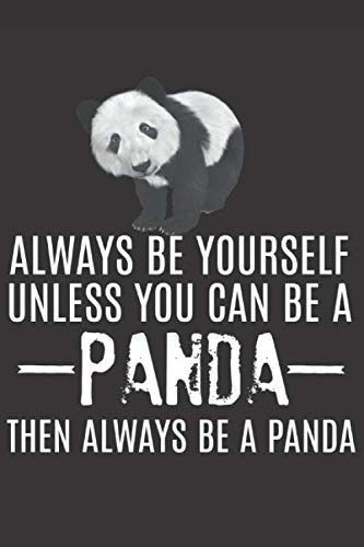 Always Be Yourself Unless You Can Be a Panda: Funny Prank Gifts for Friend, Panda Lover - Gag Gift Notebook & Journal for Birthday Party, Holiday and More