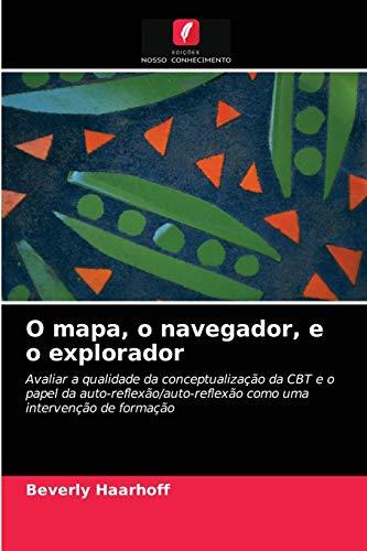 O mapa, o navegador, e o explorador: Avaliar a qualidade da conceptualização da CBT e o papel da auto-reflexão/auto-reflexão como uma intervenção de formação