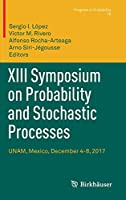 XIII Symposium on Probability and Stochastic Processes: UNAM, Mexico, December 4-8, 2017 (Progress in Probability, 75)