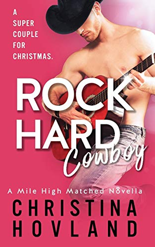 Rock Hard Cowboy: A sizzling Christmas romantic comedy.: 0 (A Mile High Matched Prequel Novella)