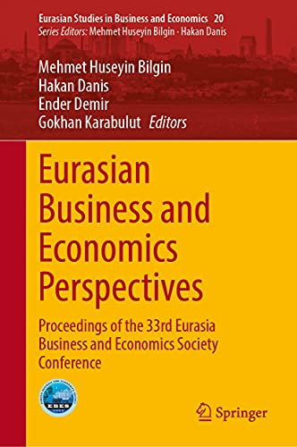 Eurasian Business and Economics Perspectives: Proceedings of the 33rd Eurasia Business and Economics Society Conference: 20 (Eurasian Studies in Business and Economics)