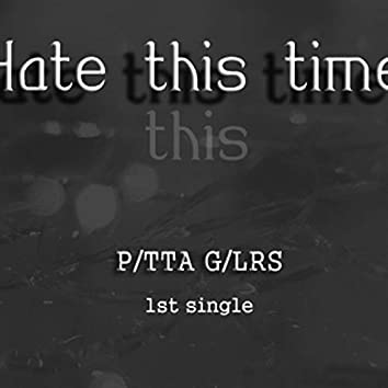 Hate This Time