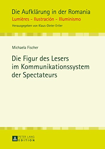 Die Figur des Lesers im Kommunikationssystem der Spectateurs (Die Aufklärung in der Romania 8)