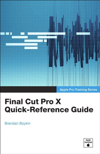 Apple Pro Training Series: Final Cut Pro X Quick-Reference Guide (English Edition)
