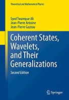 Coherent States, Wavelets, and Their Generalizations (Theoretical and Mathematical Physics)