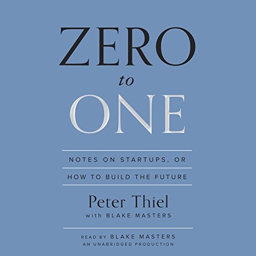 Zero to One     Notes on Startups, or How to Build the Future              By:                                                                                                                                 Peter Thiel,                                                                                        Blake Masters                               Narrated by:                                                                                                                                 Blake Masters                      Length: 4 hrs and 50 mins     15,076 ratings     Overall 4.5