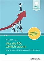 Was die PDL wirklich braucht: Neue Loesungen fuer richtig gute Arbeitsbedingungen. Strategien & Tipps von PDL'ern fuer PDL'er