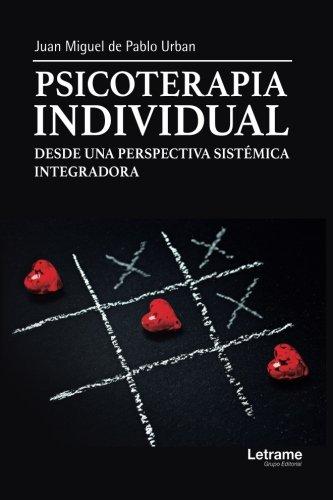 PSICOTERAPIA INDIVIDUAL DESDE UNA PERSPECTIVA SISTÉMICA INTEGRADORA (Autoayuda)