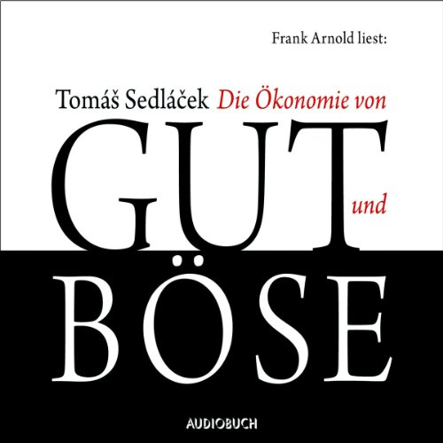 Die Ökonomie von Gut und Böse                   By:                                                                                                                                 Tomas Sedlacek                               Narrated by:                                                                                                                                 Frank Arnold                      Length: 7 hrs and 24 mins     1 rating     Overall 5.0