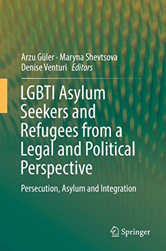 LGBTI Asylum Seekers and Refugees from a Legal and Political Perspective: Persecution, Asylum and Integration