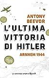 L'ultima vittoria di Hitler. Arnhem 1944...
