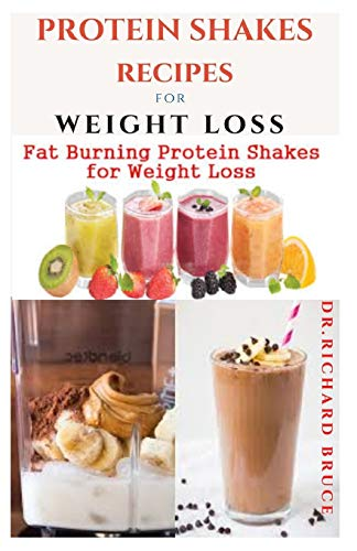 PROTEIN SHAKES RECIPES FOR WEIGHT LOSS: Delicious Protein Shake Recipes to Easy Boost Your Protein Intake And Lose Weight Includes Meal Replacement Plan