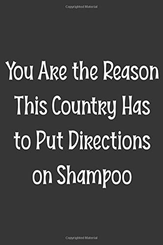 You Are the Reason This Country Has to Put Directions on Shampoo: Blank Lined College Ruled Notebook | Gag Gift