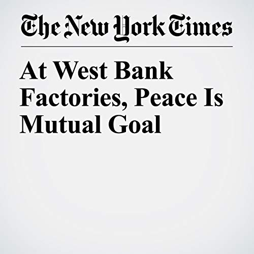 At West Bank Factories, Peace Is Mutual Goal copertina