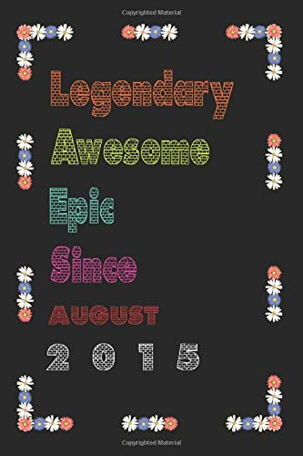 Legendary Awesome Epic Since AUGUST 2015: Notebook Birthday Gift: Lined Notebook / Journal Gift, 120 Pages, 6x9, Soft Cover, Matte Finish