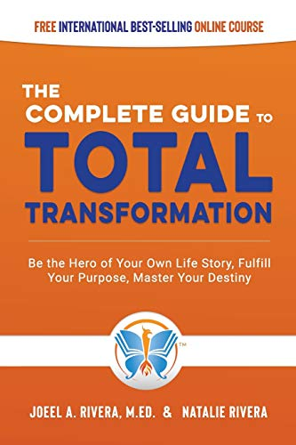 Compare Textbook Prices for The Complete Guide to Total Transformation: Be the Hero of Your Own Life Story, Fulfill Your Purpose, Master Your Destiny  ISBN 9781601660534 by Rivera M.Ed., Joeel A.,Rivera, Natalie