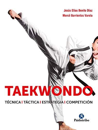 Taekwondo: Técnica-Táctica-Estrategia-Competición (Spanish Edition)