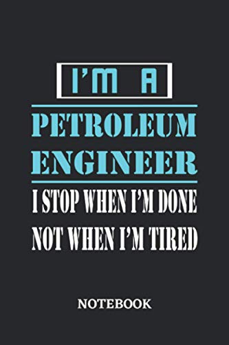 I'm a Petroleum Engineer I stop when I'm done not when I'm tired Notebook: 6x9 inches - 110 graph paper, quad ruled, squared, grid paper pages • ... working Job Journal • Gift, Present Idea