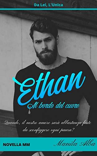 Ethan. Al bordo del cuore: Novella M/M da Lei, L'Unica