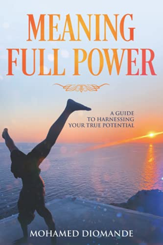 Meaning Full Power: A Guide to Harnessing Your True Potential