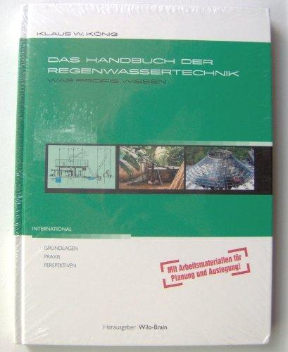 Das Handbuch der Regenwassertechnik. Was Profis wissen. Grundlagen. Praxis. Perspektiven