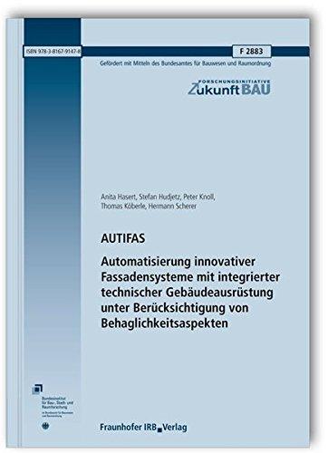 AUTIFAS. Automatisierung innovativer Fassadensysteme mit integrierter technischer Gebäudeausrüstung unter Berücksichtigung von Behaglichkeitsaspekten. ... (Forschungsinitiative Zukunft Bau)