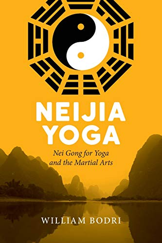 Neijia Yoga: Nei Gong for Yoga and the Martial Arts