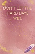Don't let the hard days win.: Funny Office Humor Notebook And Journal Gifts for Coworker / Lady Boss / Mom. All Journals Page Come With An ... (Girly Rose Gold Color) (Funny Coworker Book)