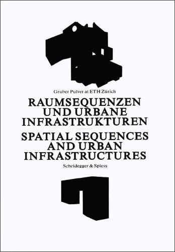 Raumsequenzen und Urbane Infrastrukturen: Graber Pulver at ETH Zürich: Graber Pulver at ETH Zurich