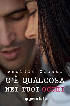 C'è qualcosa nei tuoi occhi (Italian Edition) de [Amabile Giusti]