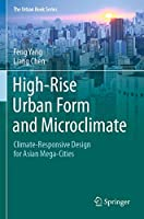 High-Rise Urban Form and Microclimate: Climate-Responsive Design for Asian Mega-Cities (The Urban Book Series)