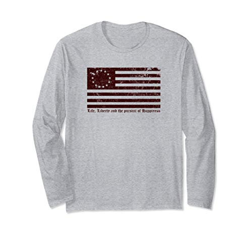 Betsy Ross Flag - Life Liberty & the Pursuit of Happiness Long Sleeve T-Shirt