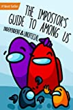 The Impostor's Guide to Among Ús: Essential Tips for Impostors and Crew: Unofficial Video Game Books Amazing Tricks Cheats Beginners New Strategy ... Hunt Imposters Best Gaming Gift Ideas 2021