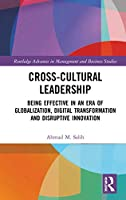 Cross-Cultural Leadership: Being Effective in an Era of Globalization, Digital Transformation and Disruptive Innovation (Routledge Advances in Management and Business Studies)