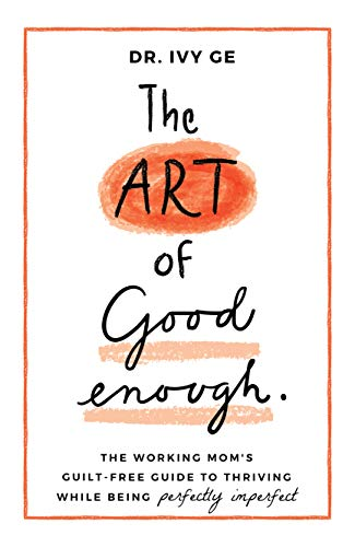 The Art of Good Enough: The Working Mom's Guilt-Free Guide to Thriving While Being Perfectly Imperfect (English Edition)