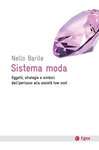 Sistema moda: Oggetti, strategie e simboli: dall'iperlusso alla societ low cost (Cultura e società) (Italian Edition)