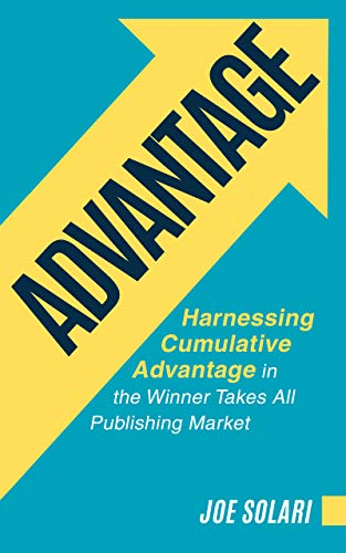 ADVANTAGE: Harnessing Cumulative Advantage in the Winner Takes All Publishing Market (English Edition)