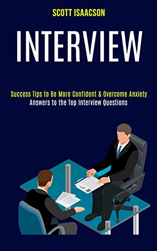 Interview: Answers to the Top Interview Questions (Success Tips to Be More Confident & Overcome Anxiety)