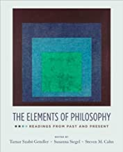 The Elements of Philosophy (text only) by T. S. Gendler,S. Siegel,S. M. Cahn
