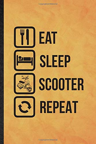 Eat Sleep Scooter Repeat: Funny Blank Lined Scooter Motorcycle Journal Notebook, Graduation Appreciation Gratitude Thank You Souvenir Gag Gift, Superb Graphic 110 Pages