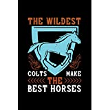 Horse Notebook the wildest colts make the best horses: 163 graph paper pages horses lovers gift horse journal and horses diary for girls & women