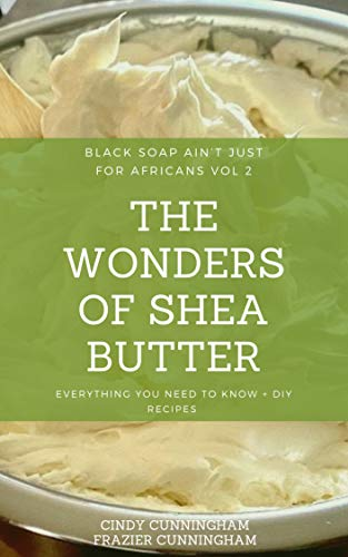 The Wonders of Shea Butter (Black Soap Aint Just for Africans Book 2) (English Edition)