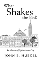 What Shakes the Bed?: Recollections of Life in Mexico City