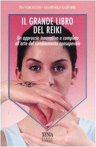 Il grande libro del reiki. Un approccio innovativo e completo all'arte del cambiamento consapevole (I grandi economici Xenia)